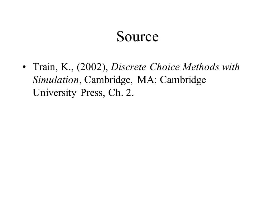 Source Train, K., (2002), Discrete Choice Methods with Simulation, Cambridge, MA: Cambridge University Press, Ch.