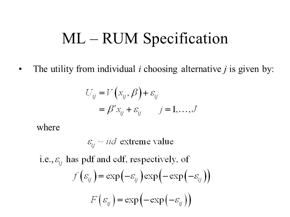 ML – RUM Specification The utility from individual i choosing alternative j is given by: where i.e.,