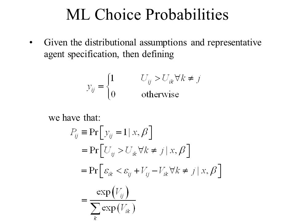 ML Choice Probabilities Given the distributional assumptions and representative agent specification, then defining we have that: