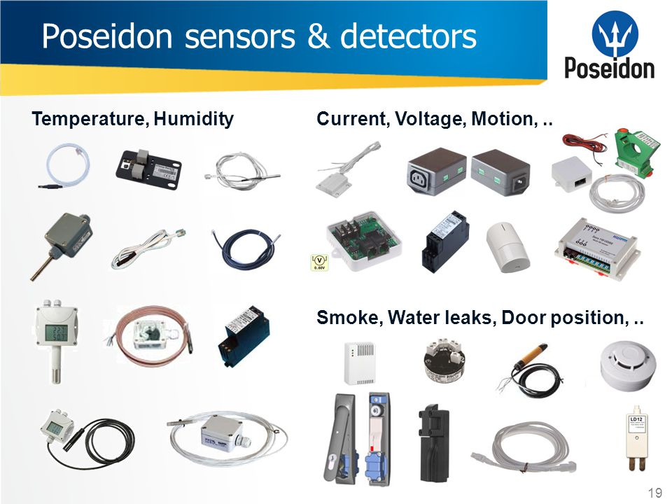 Poseidon sensors & detectors Temperature, HumidityCurrent, Voltage, Motion,.. Smoke, Water leaks, Door position,.. 19