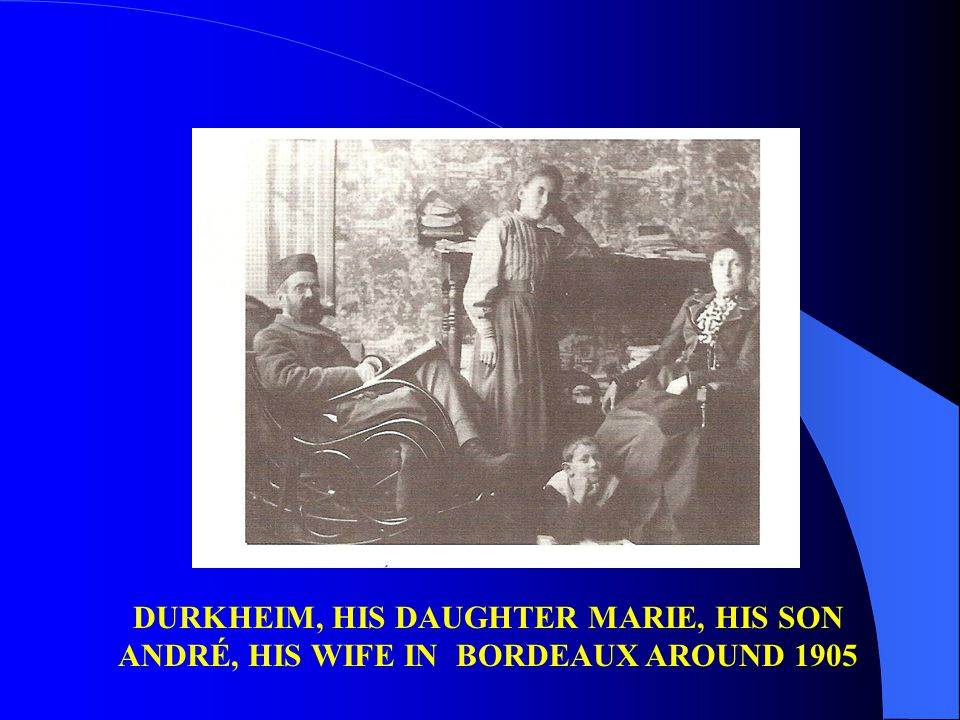 DURKHEIM, HIS DAUGHTER MARIE, HIS SON ANDRÉ, HIS WIFE IN BORDEAUX AROUND 1905