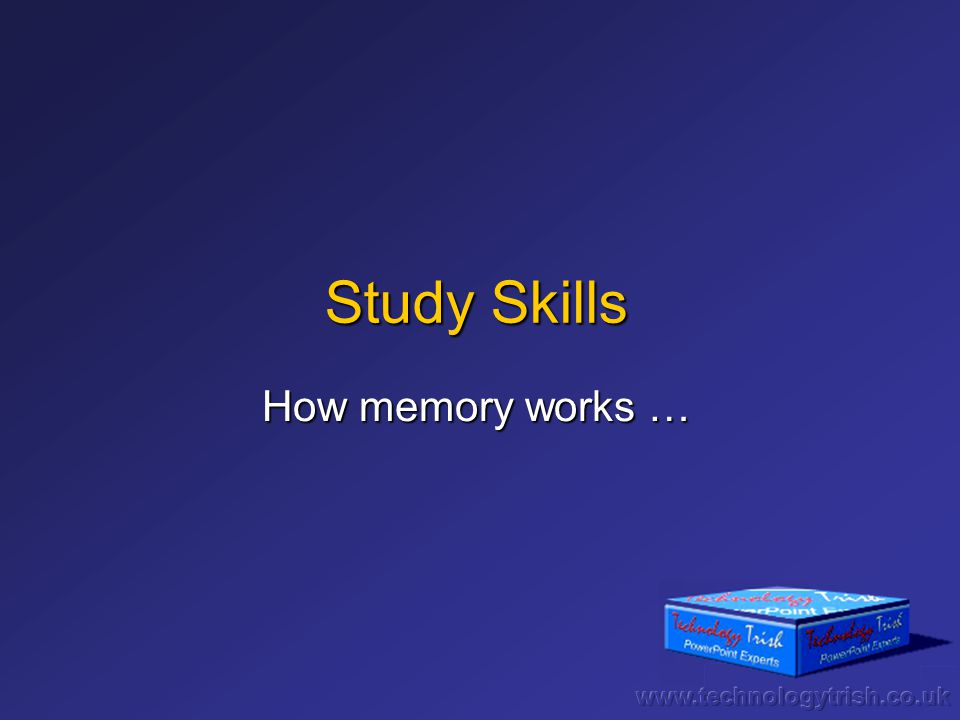 Study Skills How memory works …