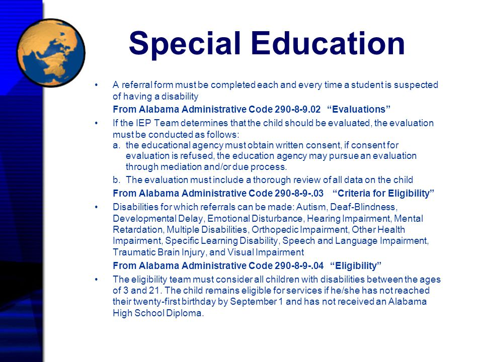 Special Education A referral form must be completed each and every time a student is suspected of having a disability From Alabama Administrative Code