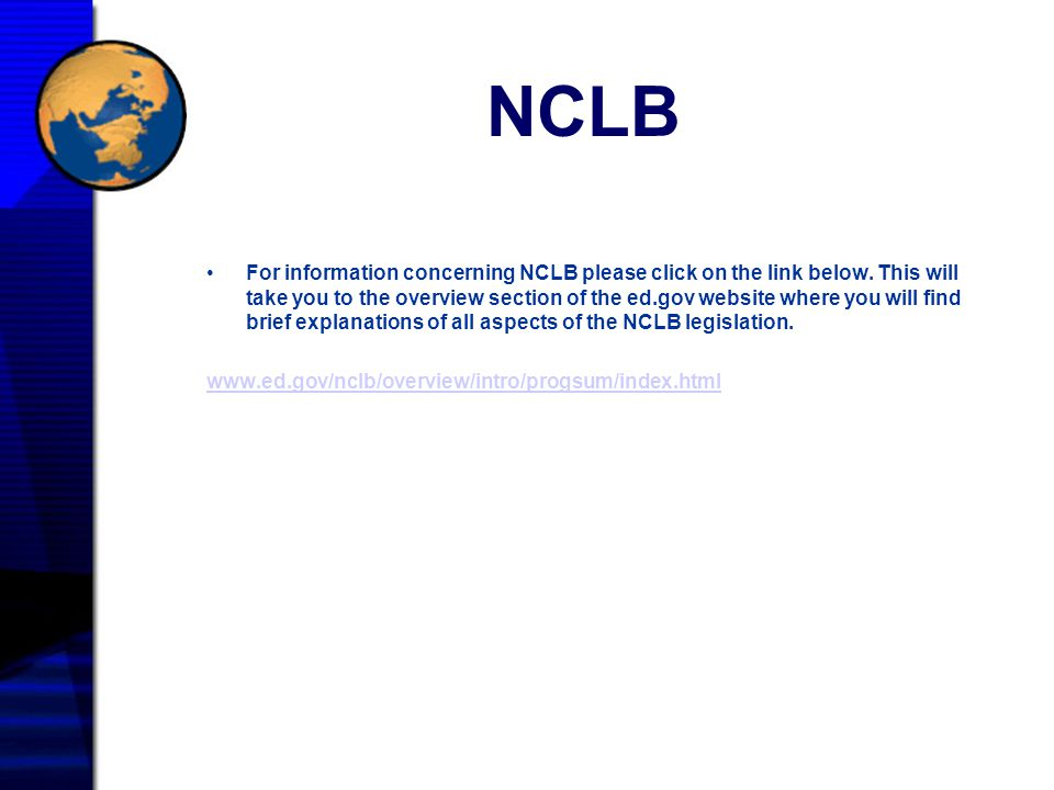 NCLB For information concerning NCLB please click on the link below. This will take you to the overview section of the ed.gov website where you will f