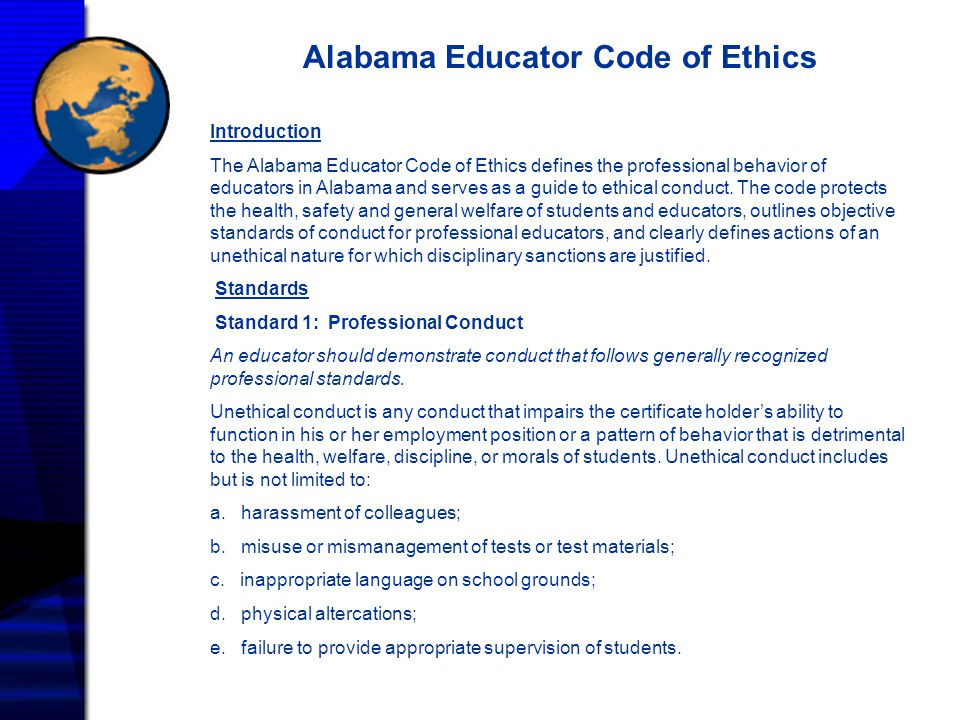 Alabama Educator Code of Ethics Introduction The Alabama Educator Code of Ethics defines the professional behavior of educators in Alabama and serves