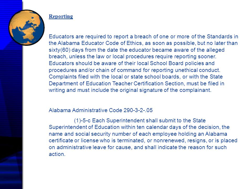 Reporting Educators are required to report a breach of one or more of the Standards in the Alabama Educator Code of Ethics, as soon as possible, but n