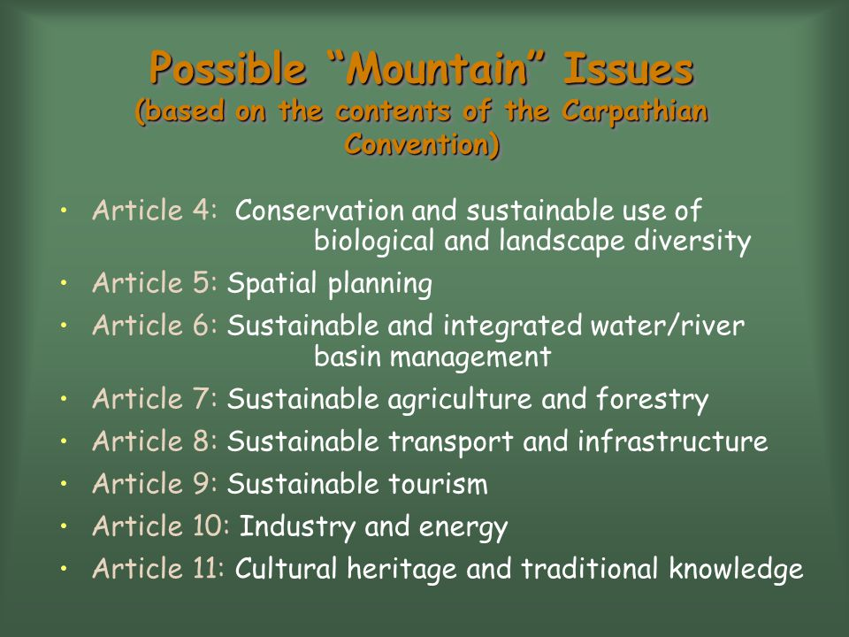 Possible Mountain Issues (based on the contents of the Carpathian Convention) Article 4: Conservation and sustainable use of biological and landscape