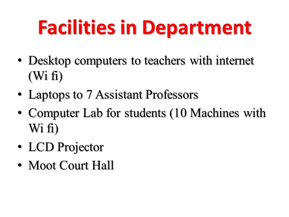 Facilities in Department Desktop computers to teachers with internet (Wi fi) Desktop computers to teachers with internet (Wi fi) Laptops to 7 Assistan