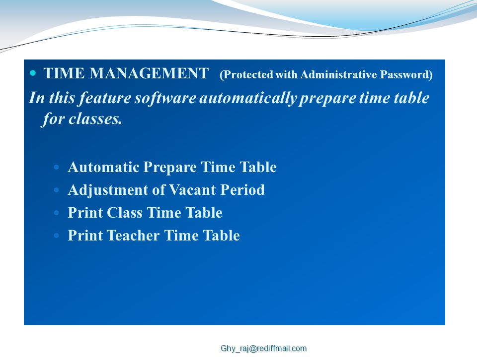 TIME MANAGEMENT (Protected with Administrative Password) In this feature software automatically prepare time table for classes.