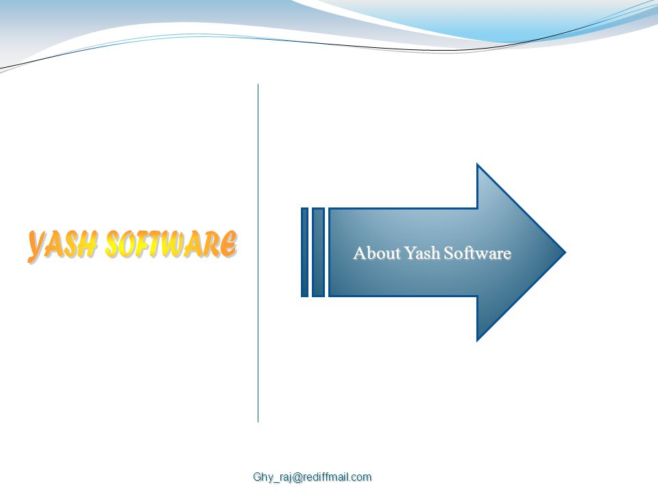 Ghy_raj@rediffmail.com About Yash Software About Yash Software