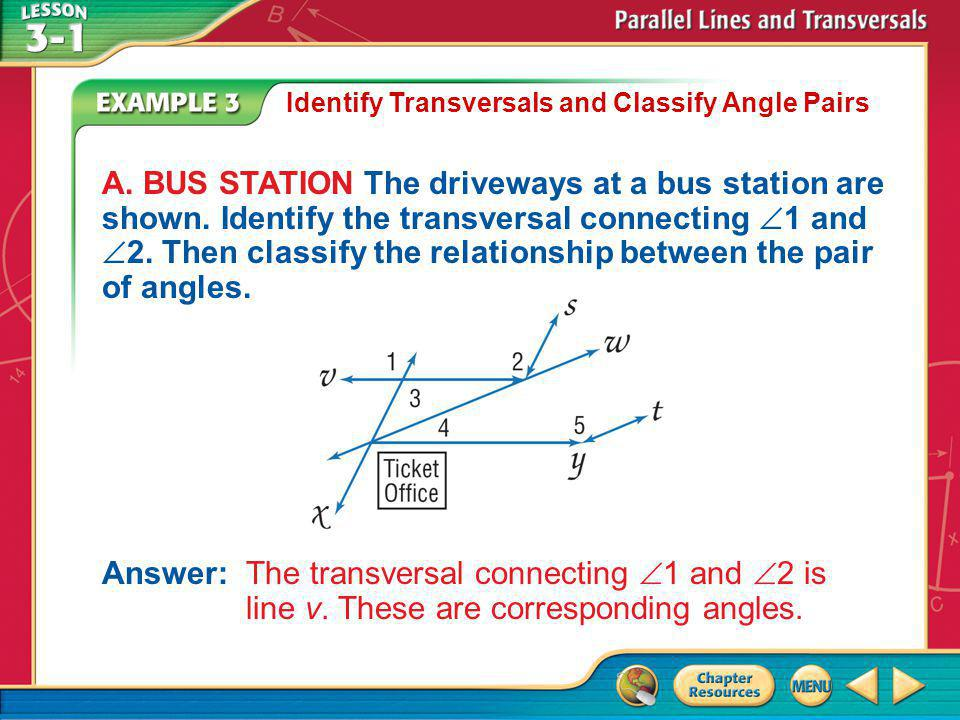 Example 3 Identify Transversals and Classify Angle Pairs A.