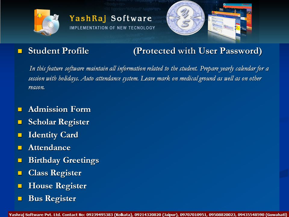 Student Profile (Protected with User Password) Student Profile (Protected with User Password) In this feature software maintain all information related to the student.