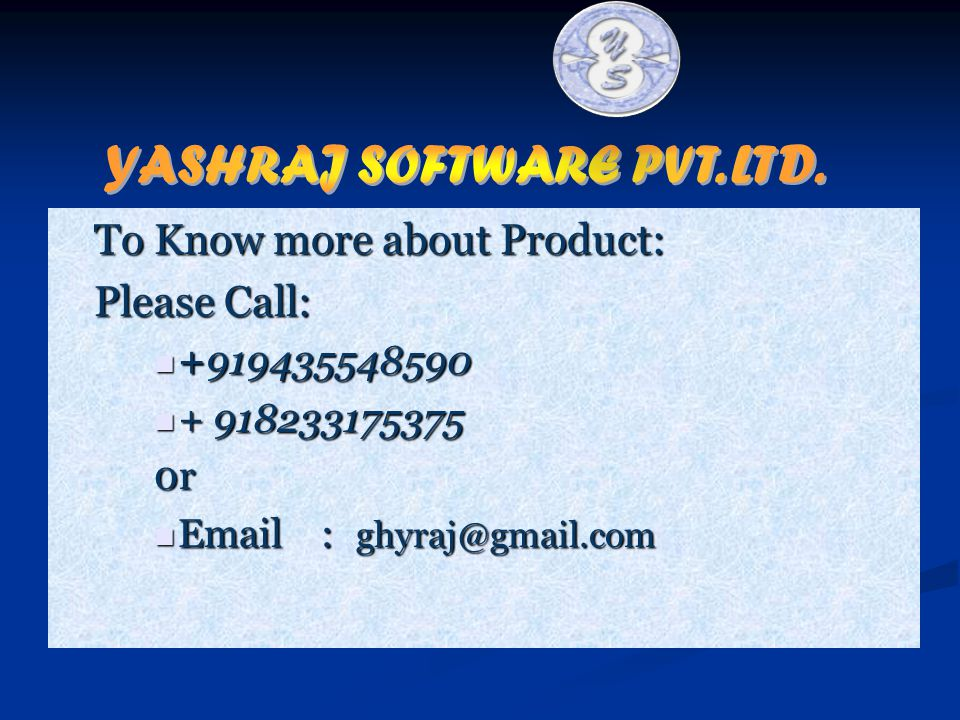To Know more about Product: Please Call: Please Call: +919435548590 +919435548590 + 918233175375 + 9182331753750r Email : ghyraj@gmail.com Email : ghyraj@gmail.com