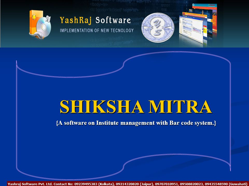 SHIKSHA MITRA SHIKSHA MITRA {A software on Institute management with Bar code system.}