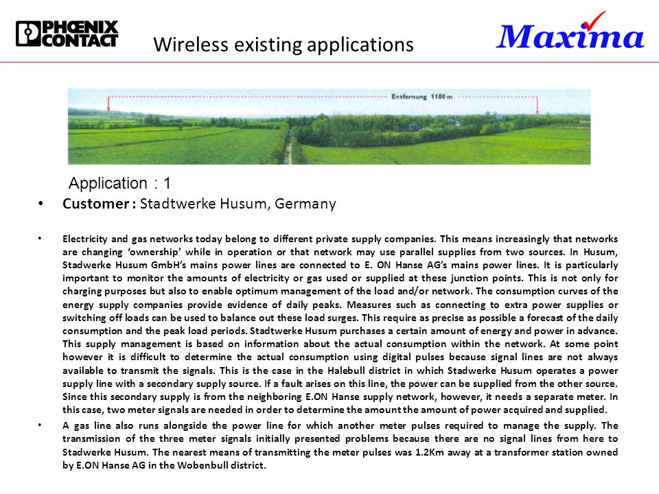 Wireless existing applications Customer : Stadtwerke Husum, Germany Electricity and gas networks today belong to different private supply companies. T
