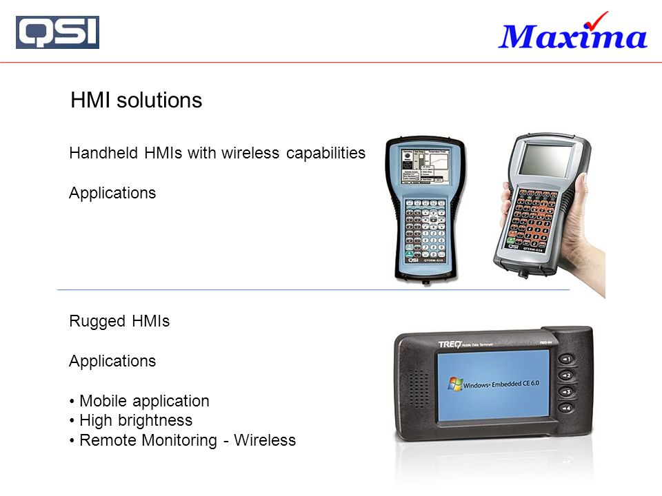 HMI solutions Rugged HMIs Applications Mobile application High brightness Remote Monitoring - Wireless Handheld HMIs with wireless capabilities Applic