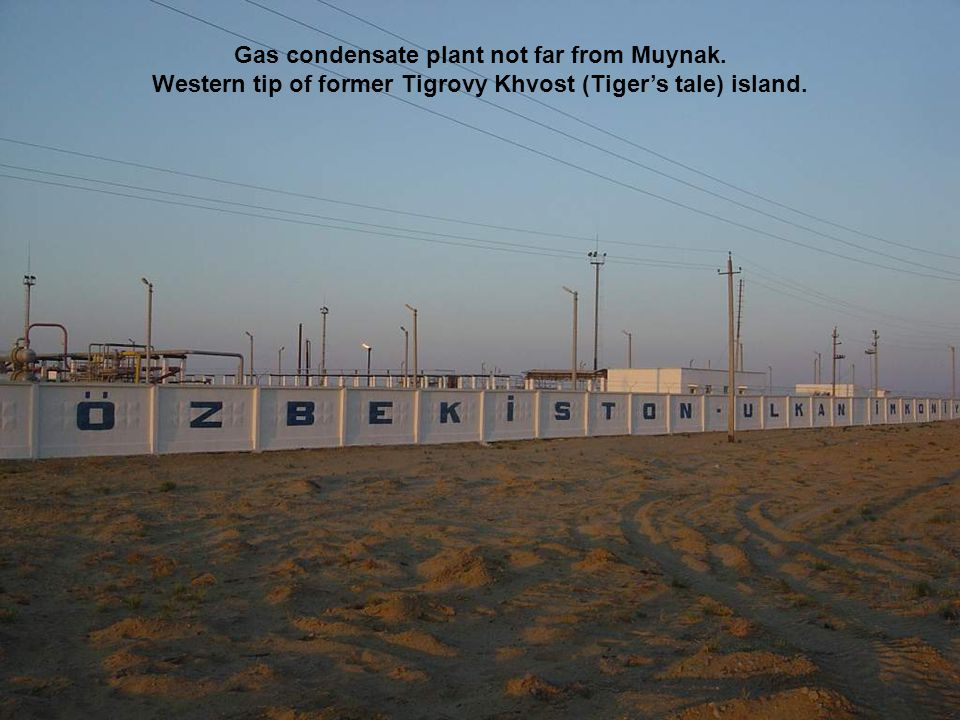 Gas condensate plant not far from Muynak. Western tip of former Tigrovy Khvost (Tigers tale) island.