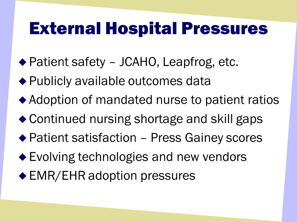 External Hospital Pressures Patient safety – JCAHO, Leapfrog, etc.