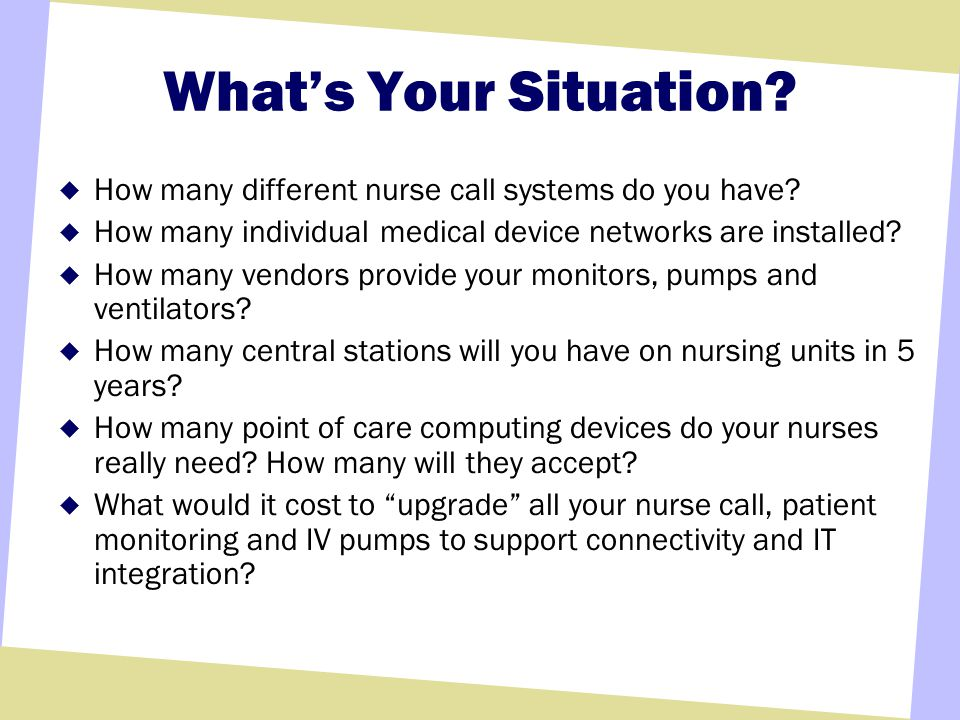Whats Your Situation. How many different nurse call systems do you have.