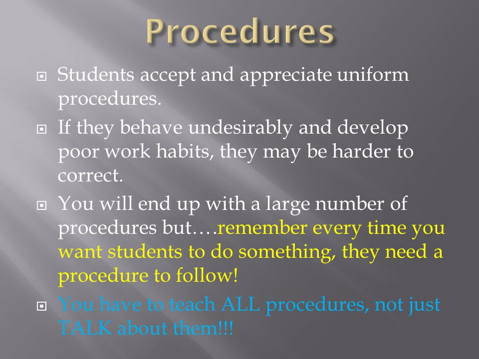Students accept and appreciate uniform procedures.