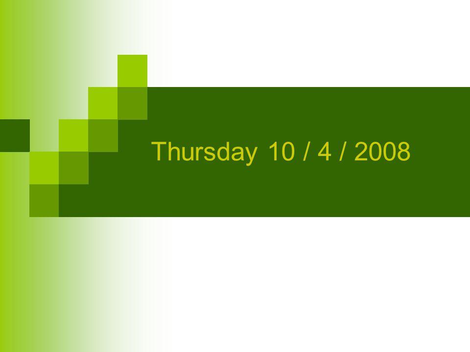 Thursday 10 / 4 / 2008