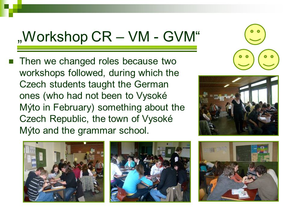 Workshop CR – VM - GVM Then we changed roles because two workshops followed, during which the Czech students taught the German ones (who had not been to Vysoké Mýto in February) something about the Czech Republic, the town of Vysoké Mýto and the grammar school.