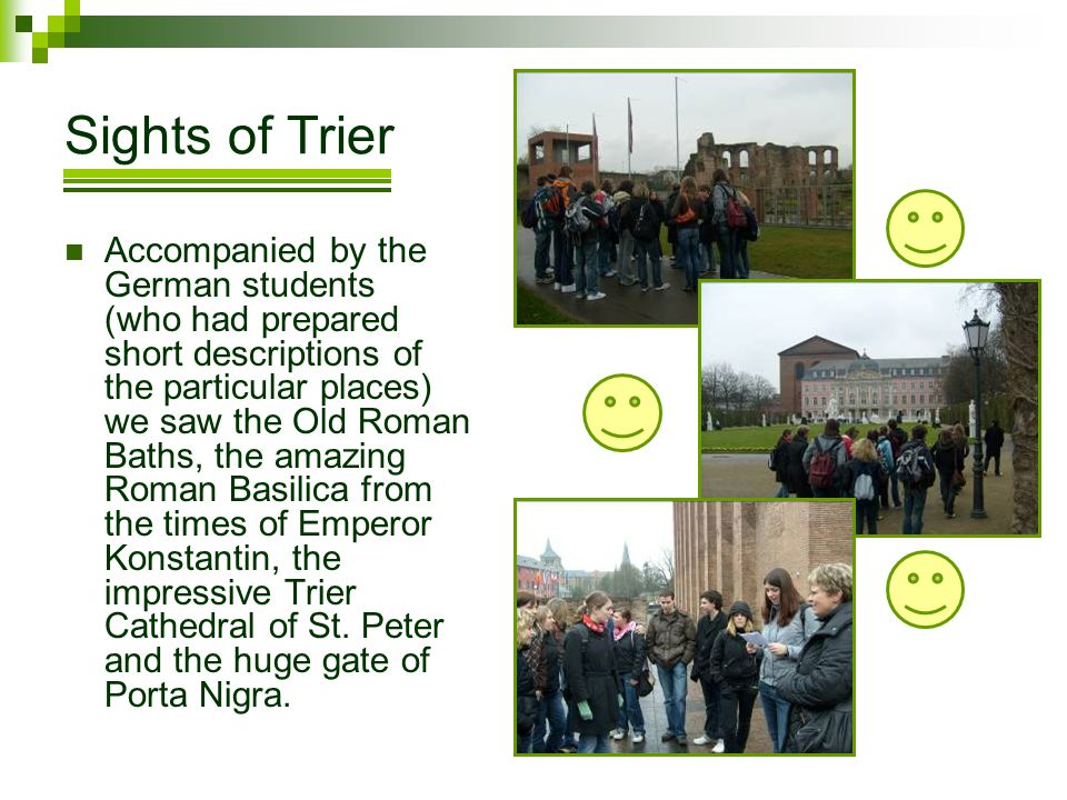 Sights of Trier Accompanied by the German students (who had prepared short descriptions of the particular places) we saw the Old Roman Baths, the amaz