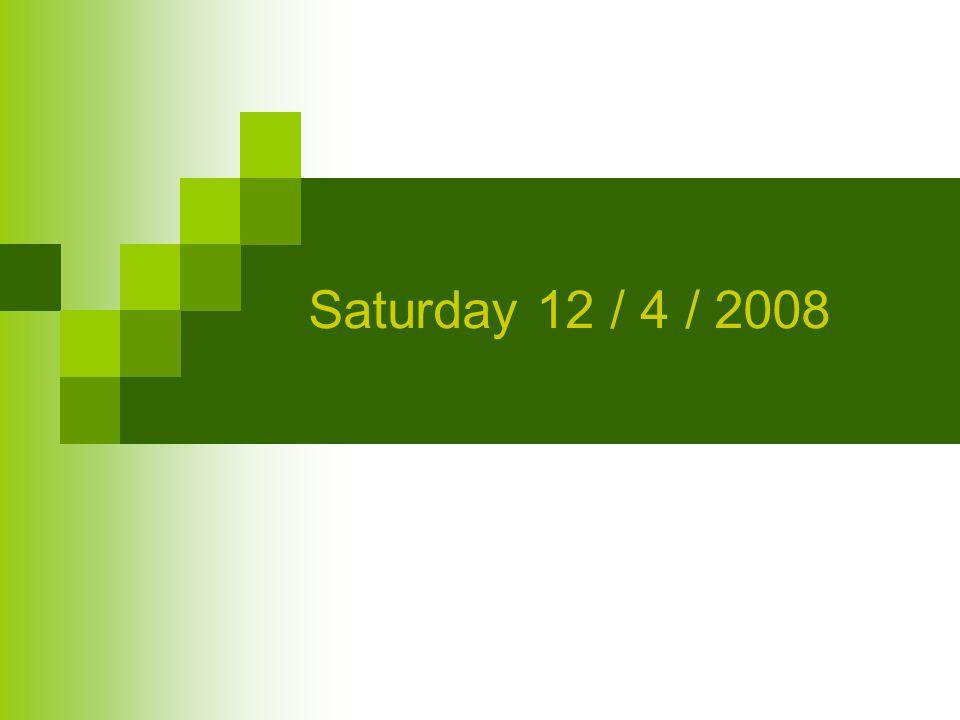 Saturday 12 / 4 / 2008