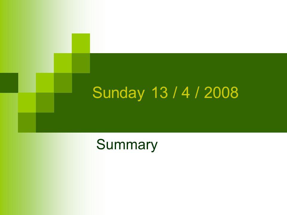 Sunday 13 / 4 / 2008 Summary