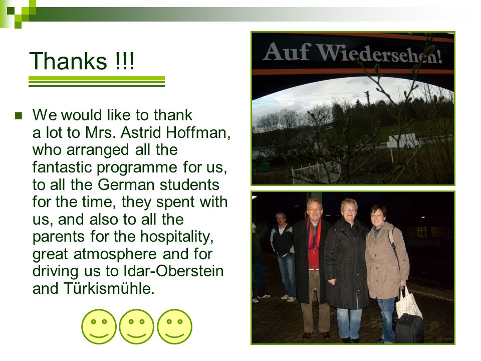 Thanks !!! We would like to thank a lot to Mrs. Astrid Hoffman, who arranged all the fantastic programme for us, to all the German students for the ti