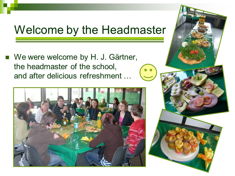Welcome by the Headmaster We were welcome by H. J. Gärtner, the headmaster of the school, and after delicious refreshment …