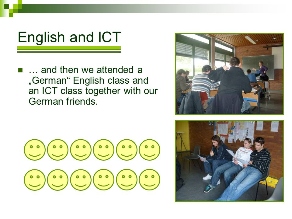 English and ICT … and then we attended a German English class and an ICT class together with our German friends.