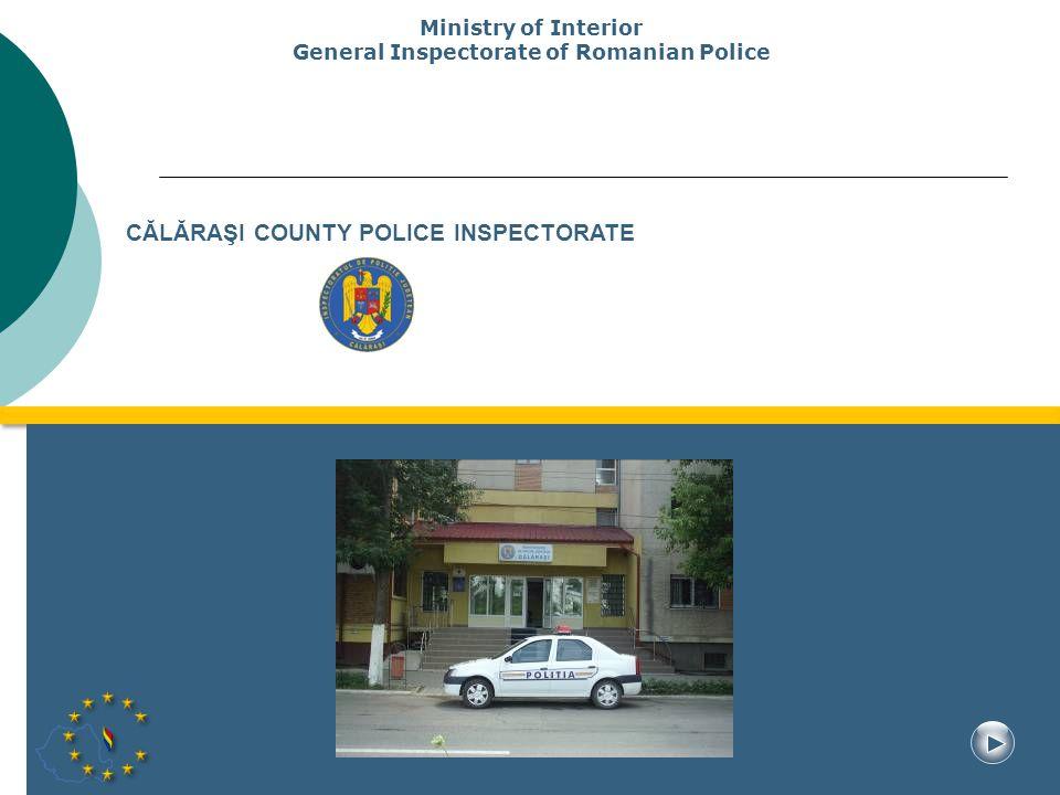 CĂLĂRAŞI COUNTY POLICE INSPECTORATE Ministry of Interior General Inspectorate of Romanian Police