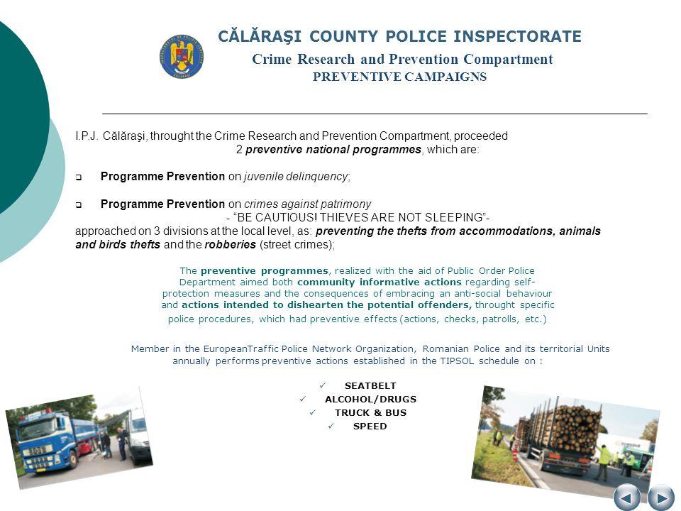 CĂLĂRAŞI COUNTY POLICE INSPECTORATE Crime Research and Prevention Compartment PREVENTIVE CAMPAIGNS I.P.J. Călăraşi, throught the Crime Research and Pr