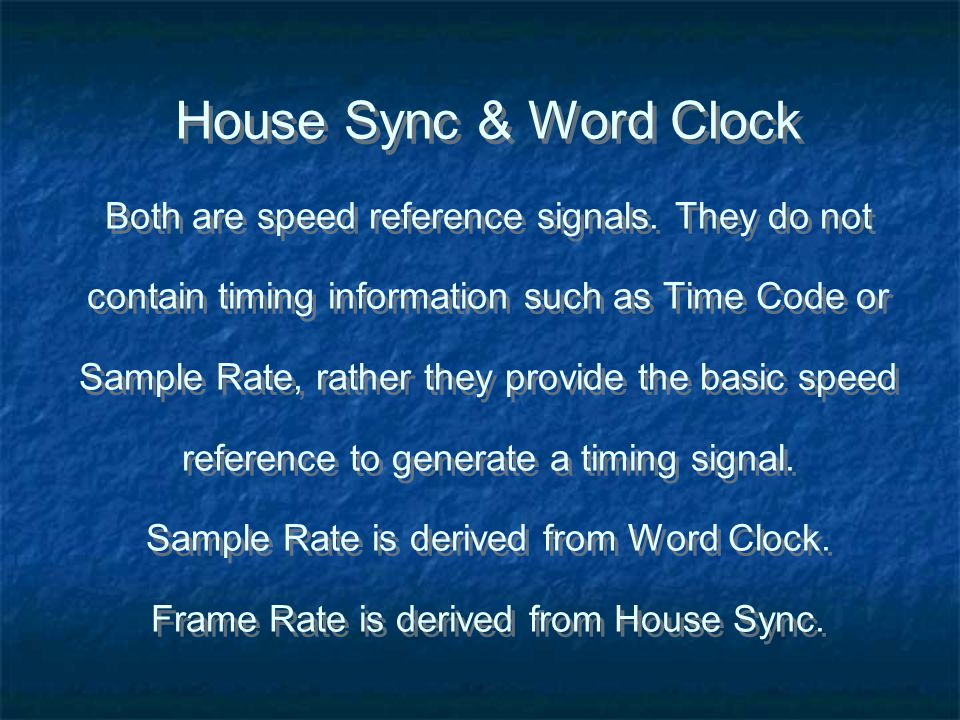 House Sync & Word Clock Both are speed reference signals.