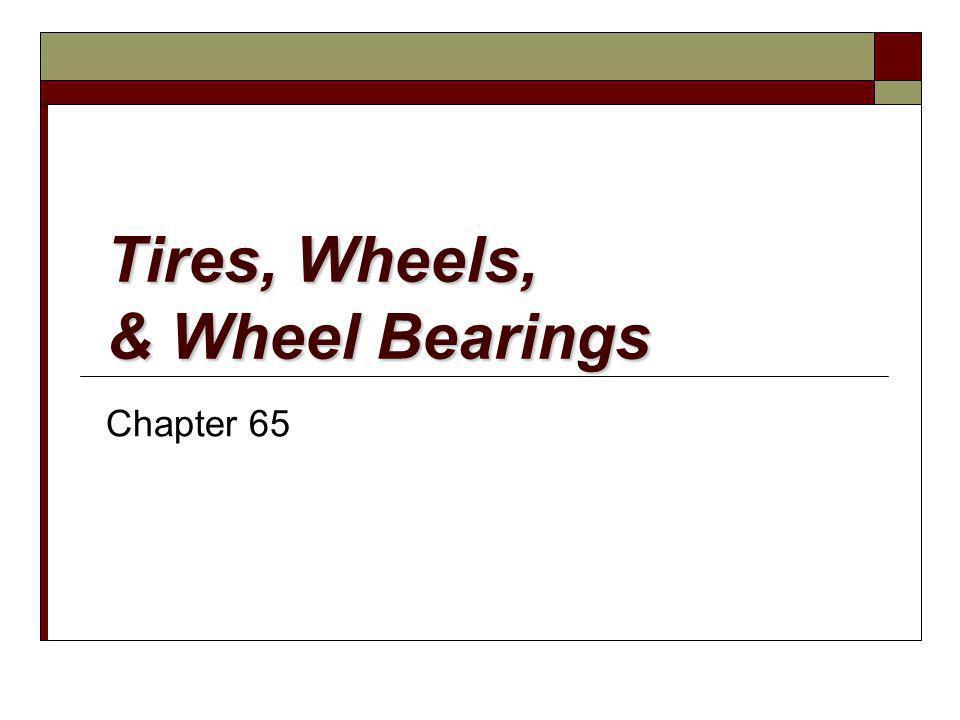 Tires, Wheels, & Wheel Bearings Chapter 65