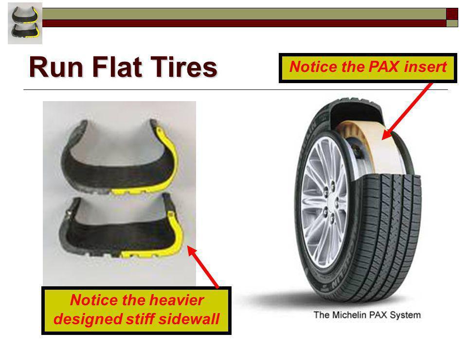 Run Flat Tires Notice the heavier designed stiff sidewall Notice the PAX insert
