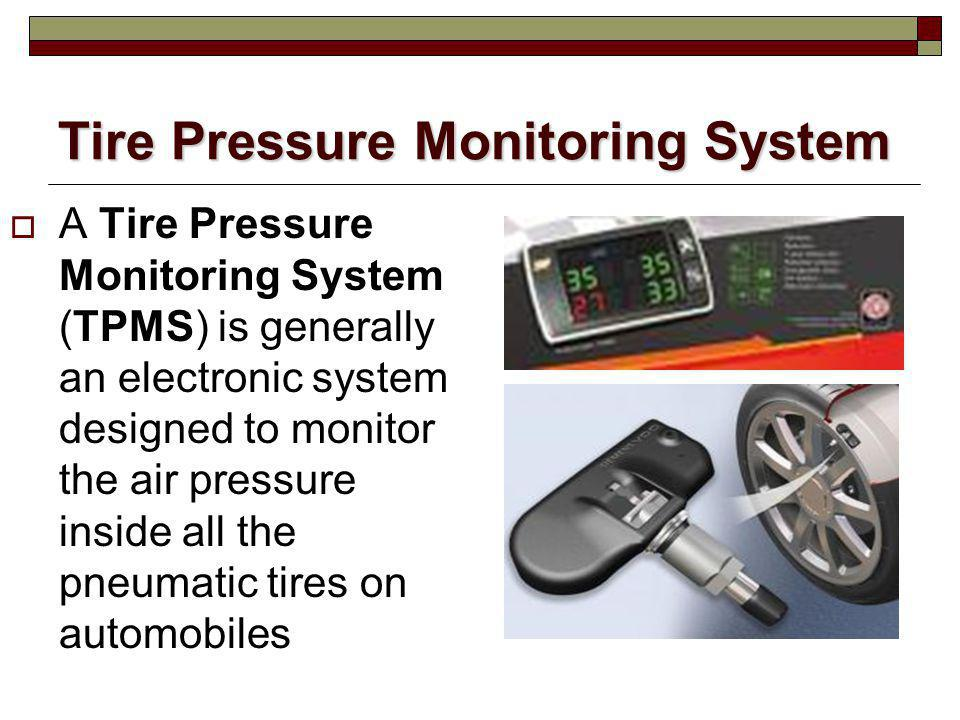 Tire Pressure Monitoring System A Tire Pressure Monitoring System (TPMS) is generally an electronic system designed to monitor the air pressure inside