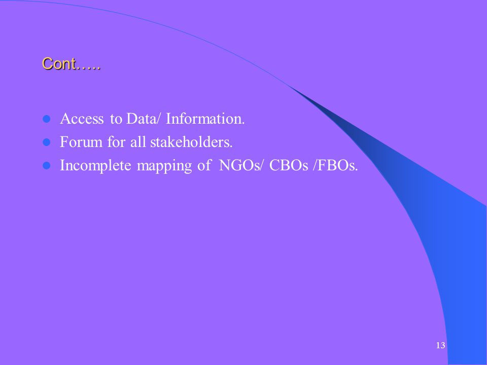13 Cont….. Access to Data/ Information. Forum for all stakeholders.