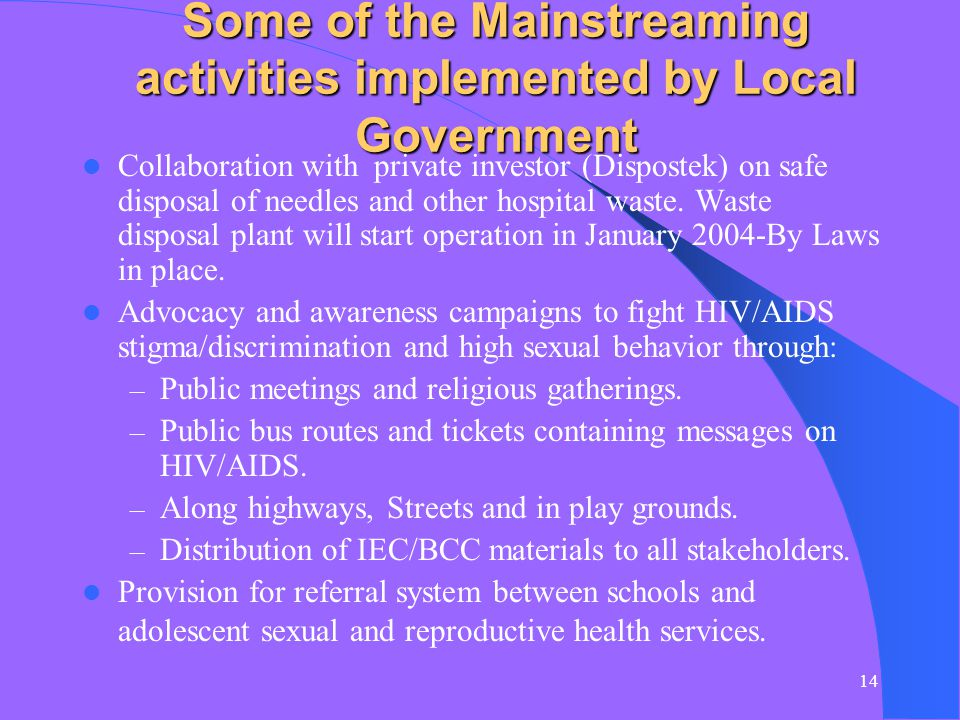14 Some of the Mainstreaming activities implemented by Local Government Collaboration with private investor (Dispostek) on safe disposal of needles and other hospital waste.