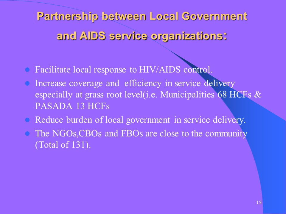 15 Partnership between Local Government and AIDS service organizations : Facilitate local response to HIV/AIDS control.