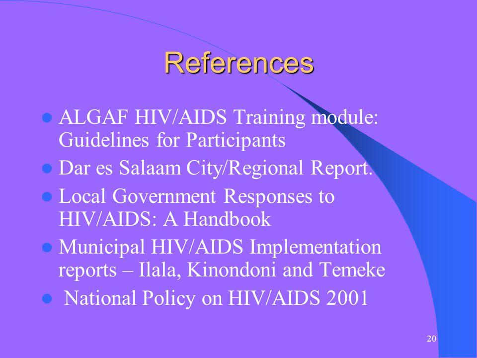 20 References ALGAF HIV/AIDS Training module: Guidelines for Participants Dar es Salaam City/Regional Report.