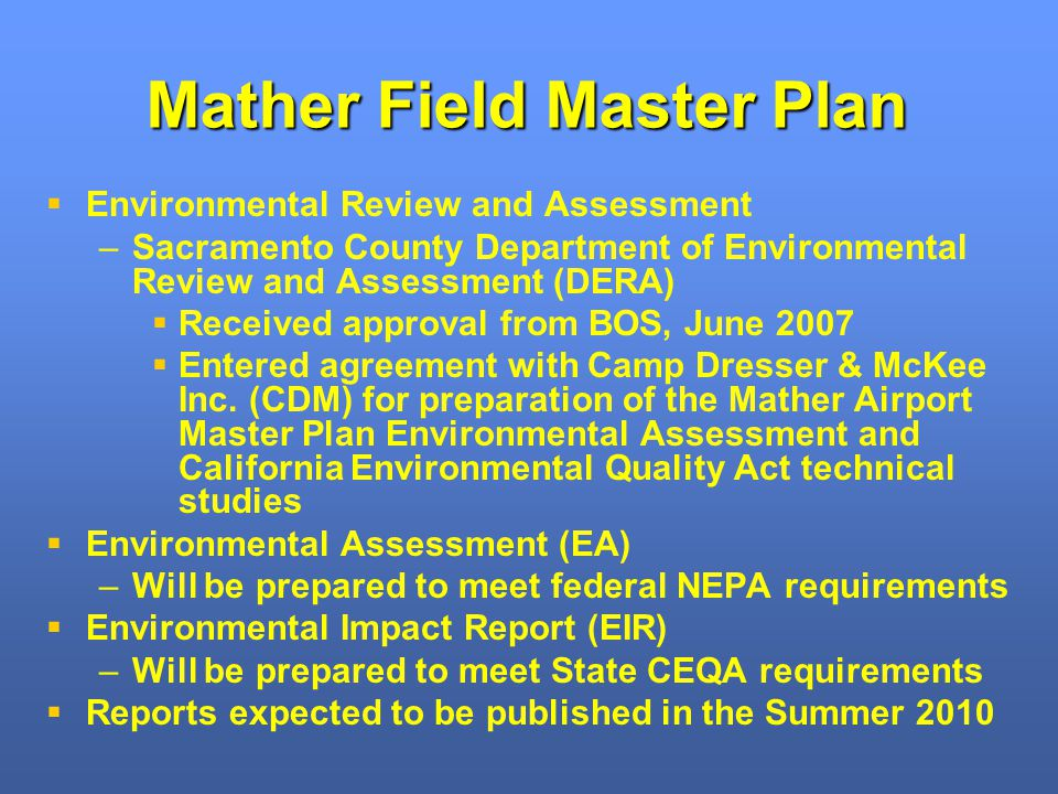 Mather Field Master Plan Environmental Review and Assessment – –Sacramento County Department of Environmental Review and Assessment (DERA) Received approval from BOS, June 2007 Entered agreement with Camp Dresser & McKee Inc.