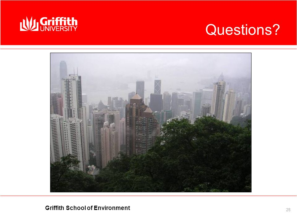 Griffith School of Environment 28 Questions?