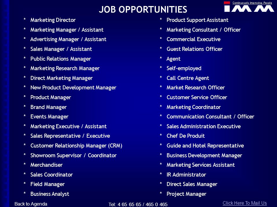 JOB OPPORTUNITIES * Marketing Director * Marketing Manager / Assistant * Advertising Manager / Assistant * Sales Manager / Assistant * Public Relation