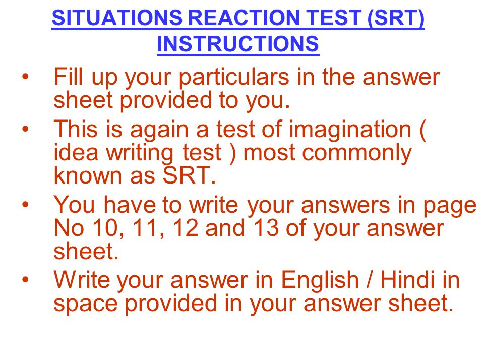 SITUATIONS REACTION TEST (SRT) INSTRUCTIONS Fill up your particulars in the answer sheet provided to you. This is again a test of imagination ( idea w