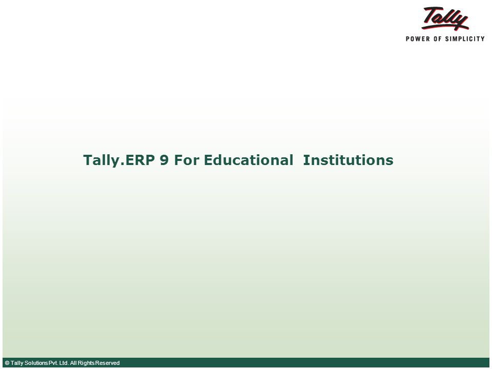 © Tally Solutions Pvt. Ltd. All Rights Reserved Tally.ERP 9 For Educational Institutions