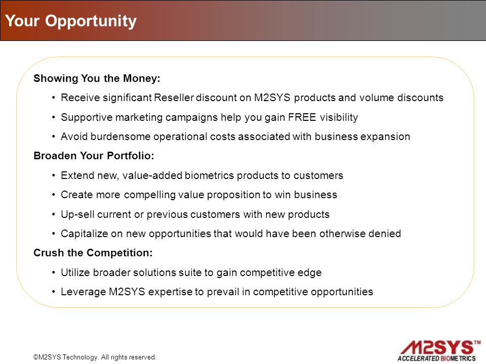 Showing You the Money: Receive significant Reseller discount on M2SYS products and volume discounts Supportive marketing campaigns help you gain FREE