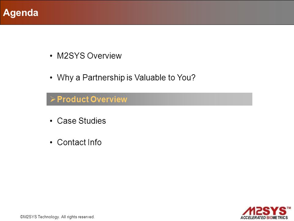 M2SYS Overview Why a Partnership is Valuable to You? Case Studies Contact Info Product Overview Agenda ©M2SYS Technology. All rights reserved.
