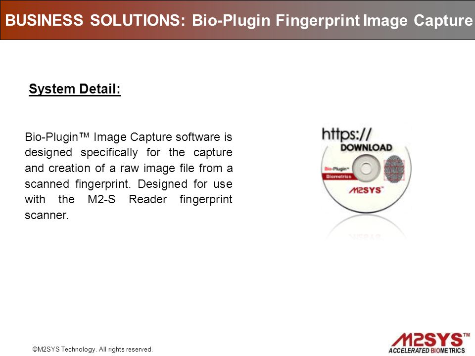 BUSINESS SOLUTIONS: Bio-Plugin Fingerprint Image Capture ©M2SYS Technology. All rights reserved. Bio-Plugin Image Capture software is designed specifi